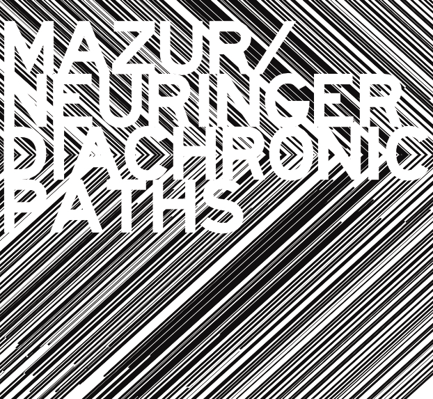 Diachronic Paths (2016) By Rafal Mazur-Kier Neuringer Duo