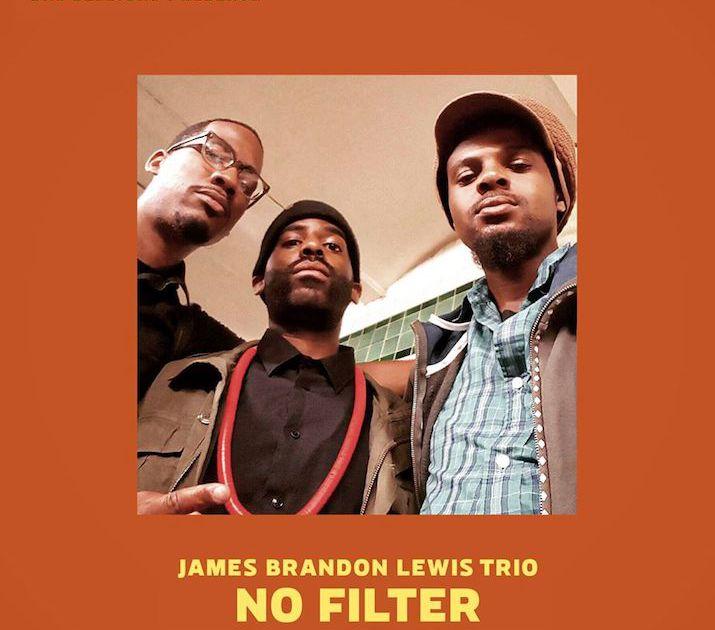 Review : James Brandon Lewis Trio – No Filter