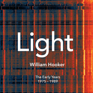 Light: The Early Years 1975-1989 By William Hooker