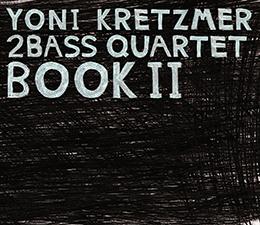 Review: Yoni Kretzmer 2-Bass Quartet – Book II (2015)