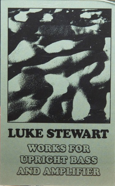 Review: Luke Stewart – Works for Upright Bass and Amplifier